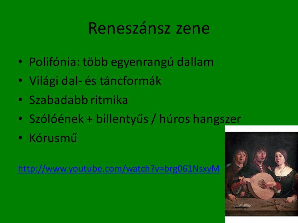 Reneszánsz zene • Polifónia: több egyenrangú dallam • Világi dal- és táncformák • Szabadabb ritmika • Szólóének + billentyűs / húros hangszer • Kórusmű http://www.youtube.com/watch?v=brg061NsxyM