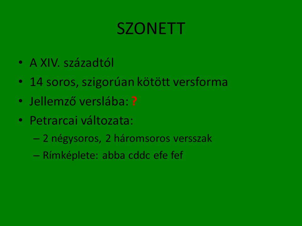 SZONETT • A XIV. századtól • 14 soros, szigorúan kötött versforma • Jellemző verslába: ? • Petrarcai változata: – 2 négysoros, 2 háromsoros versszak –