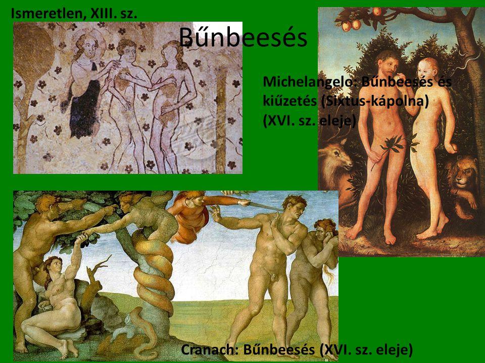 Bűnbeesés Michelangelo: Bűnbeesés és kiűzetés (Sixtus-kápolna) (XVI. sz. eleje) Ismeretlen, XIII. sz. Cranach: Bűnbeesés (XVI. sz. eleje)