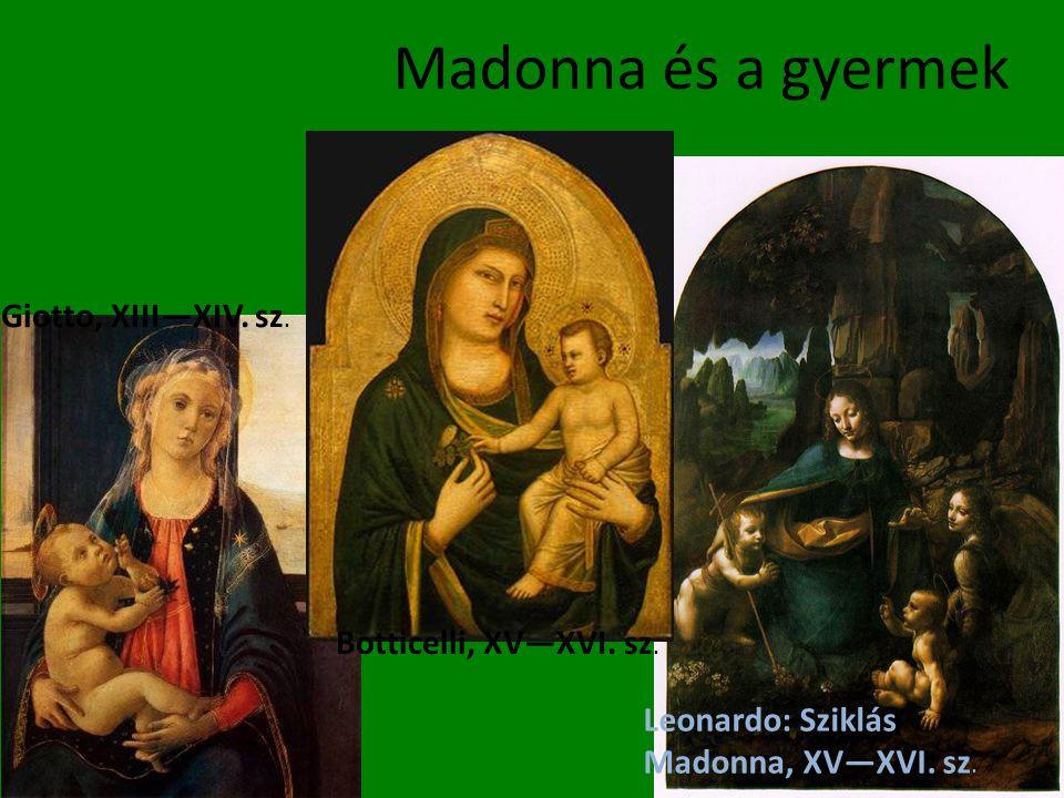 Madonna és a gyermek Giotto, XIII—XIV. sz. Botticelli, XV—XVI. sz. Leonardo: Sziklás Madonna, XV—XVI. sz.