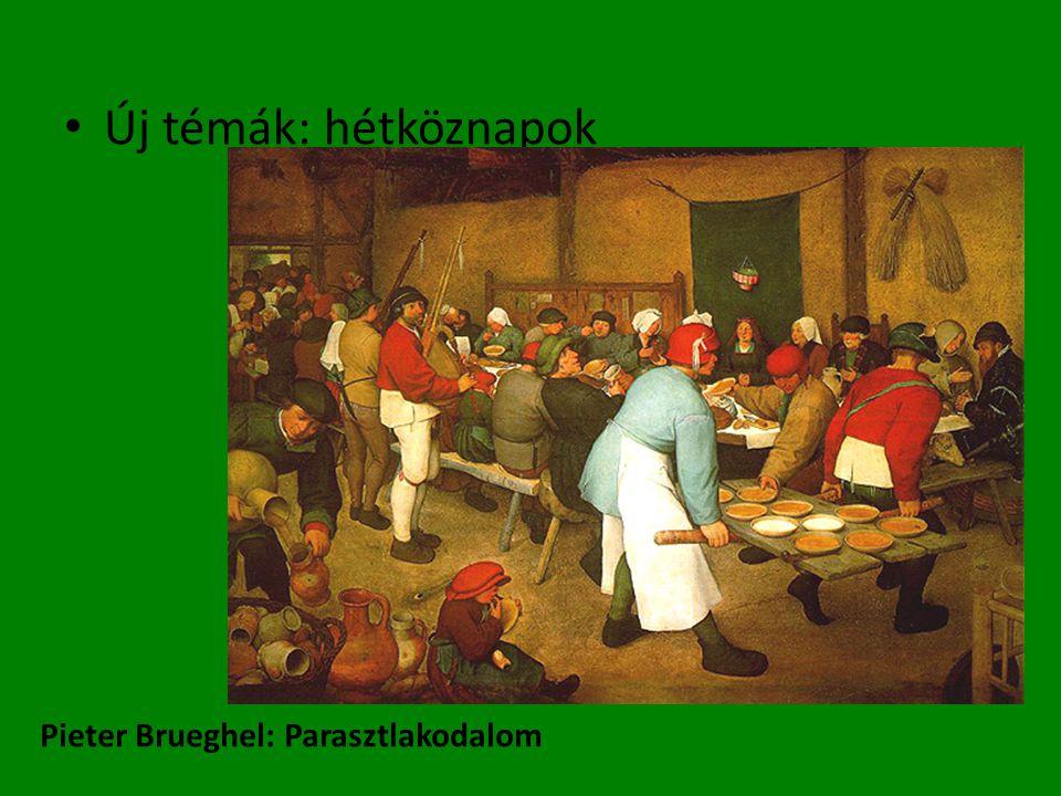 • Új témák: hétköznapok Pieter Brueghel: Parasztlakodalom