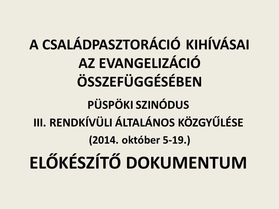 A CSALÁDPASZTORÁCIÓ KIHÍVÁSAI AZ EVANGELIZÁCIÓ ÖSSZEFÜGGÉSÉBEN PÜSPÖKI SZINÓDUS III. RENDKÍVÜLI ÁLTALÁNOS KÖZGYŰLÉSE (2014. október 5-19.) ELŐKÉSZÍTŐ