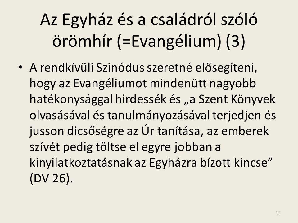 Az Egyház és a családról szóló örömhír (=Evangélium) (3) • A rendkívüli Szinódus szeretné elősegíteni, hogy az Evangéliumot mindenütt nagyobb hatékony