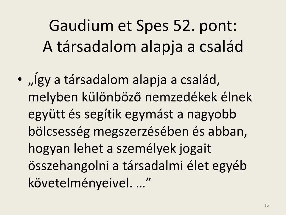 """Gaudium et Spes 52. pont: A társadalom alapja a család • """"Így a társadalom alapja a család, melyben különböző nemzedékek élnek együtt és segítik egymá"""
