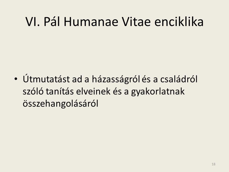 VI. Pál Humanae Vitae enciklika • Útmutatást ad a házasságról és a családról szóló tanítás elveinek és a gyakorlatnak összehangolásáról 18