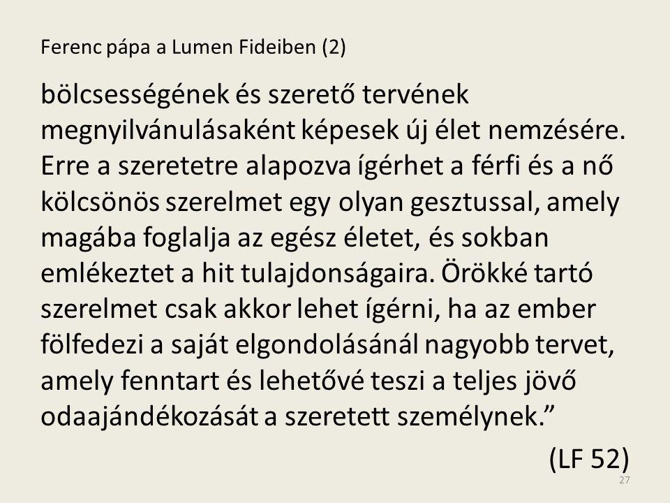 Ferenc pápa a Lumen Fideiben (2) bölcsességének és szerető tervének megnyilvánulásaként képesek új élet nemzésére. Erre a szeretetre alapozva ígérhet