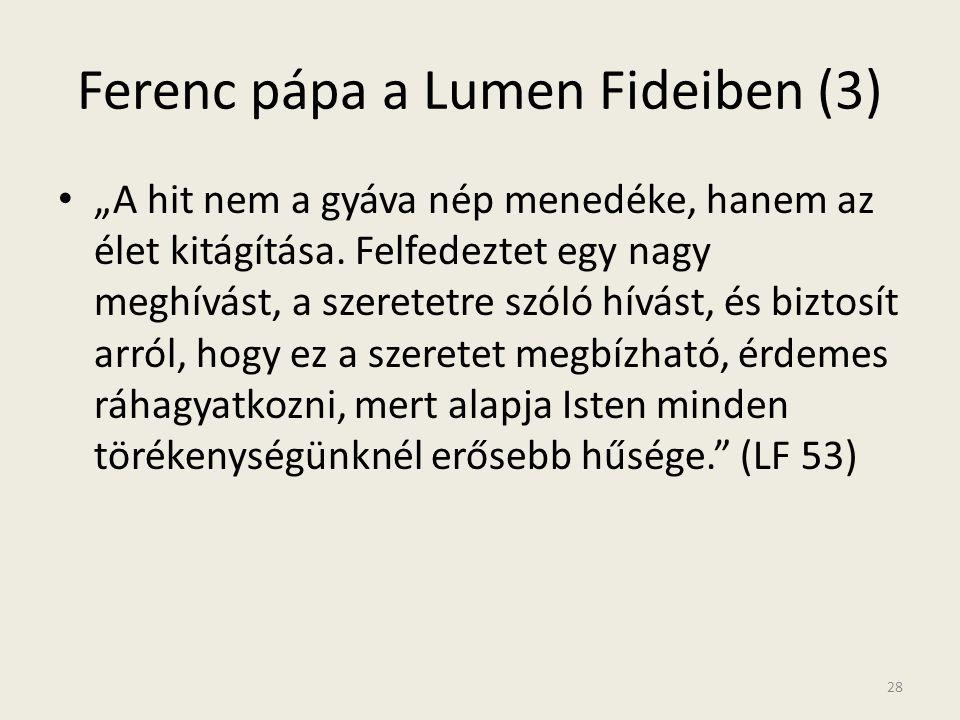 """Ferenc pápa a Lumen Fideiben (3) • """"A hit nem a gyáva nép menedéke, hanem az élet kitágítása. Felfedeztet egy nagy meghívást, a szeretetre szóló hívás"""