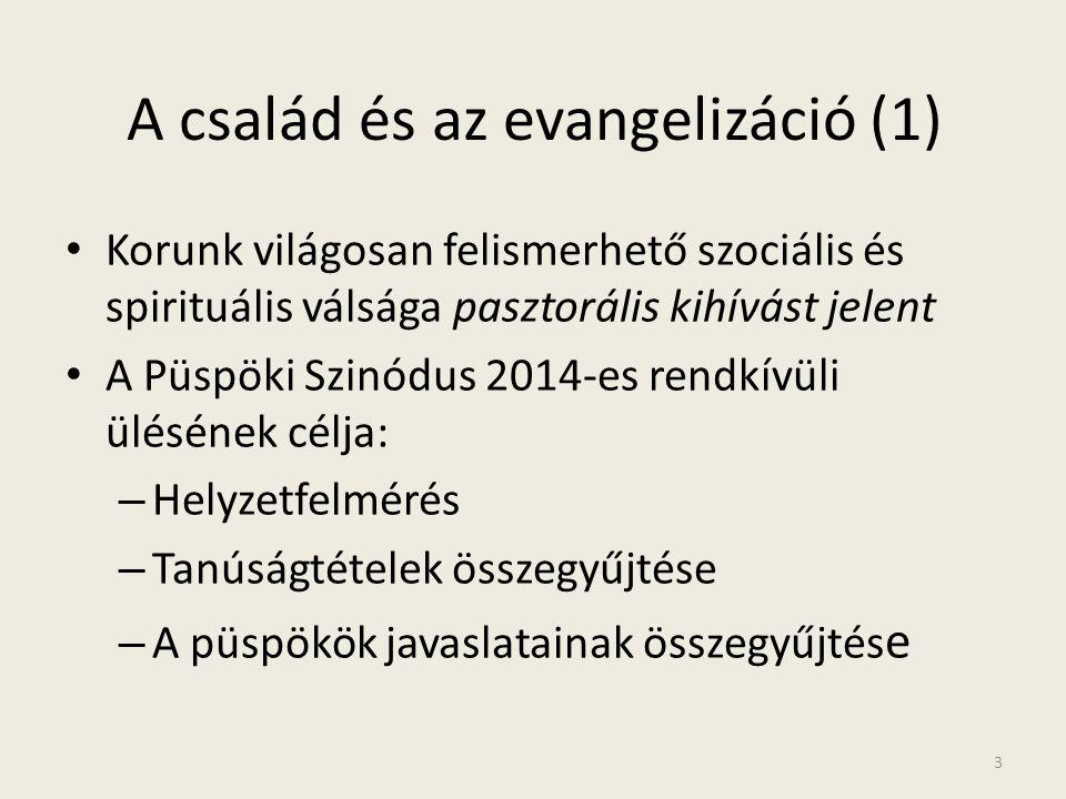 A család és az evangelizáció (1) • Korunk világosan felismerhető szociális és spirituális válsága pasztorális kihívást jelent • A Püspöki Szinódus 201