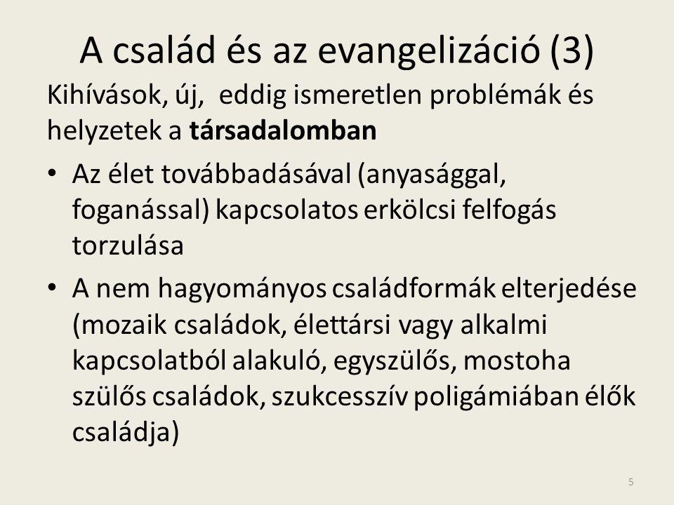 A család és az evangelizáció (3) Kihívások, új, eddig ismeretlen problémák és helyzetek a társadalomban • Az élet továbbadásával (anyasággal, foganáss