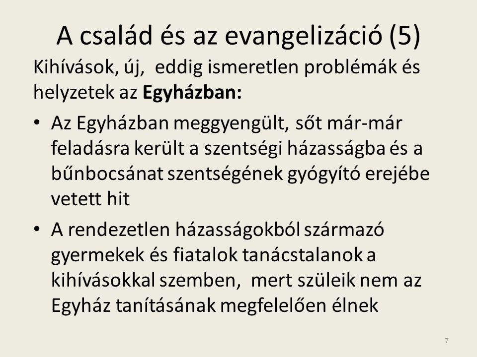 A család és az evangelizáció (5) Kihívások, új, eddig ismeretlen problémák és helyzetek az Egyházban: • Az Egyházban meggyengült, sőt már-már feladásr