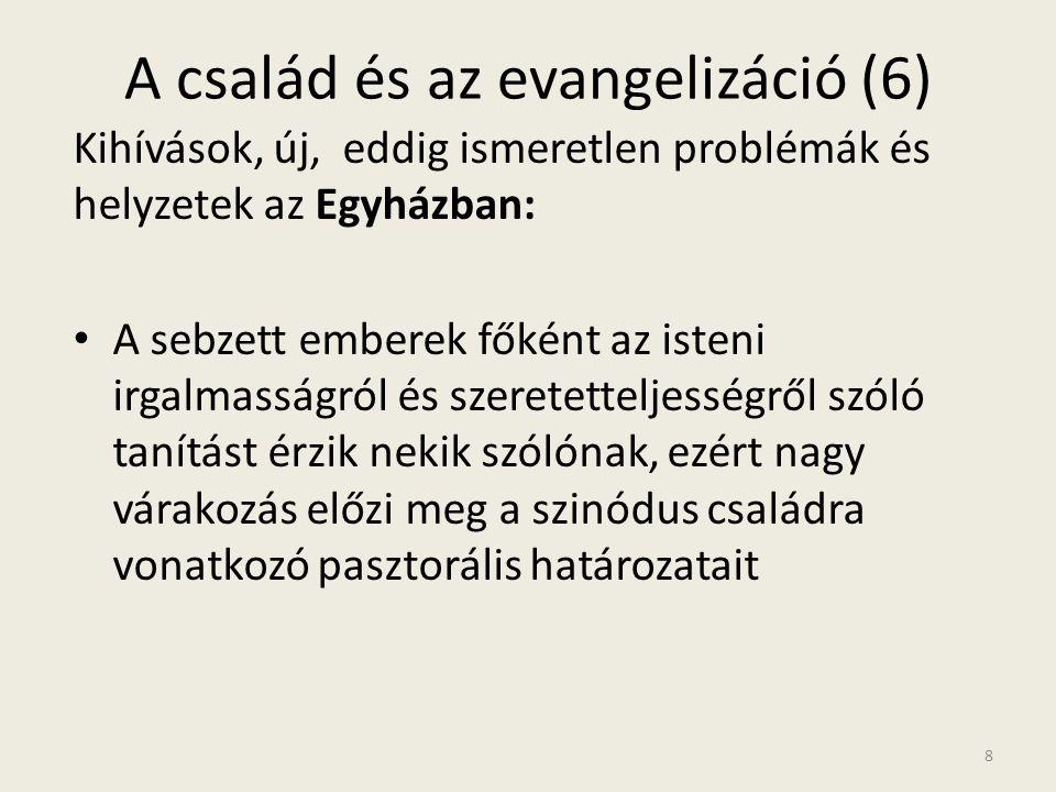 A család és az evangelizáció (6) Kihívások, új, eddig ismeretlen problémák és helyzetek az Egyházban: • A sebzett emberek főként az isteni irgalmasság
