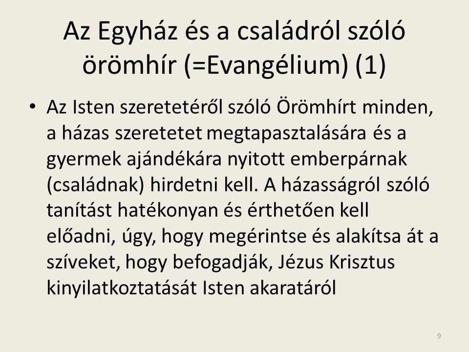 Az Egyház és a családról szóló örömhír (=Evangélium) (1) • Az Isten szeretetéről szóló Örömhírt minden, a házas szeretetet megtapasztalására és a gyer
