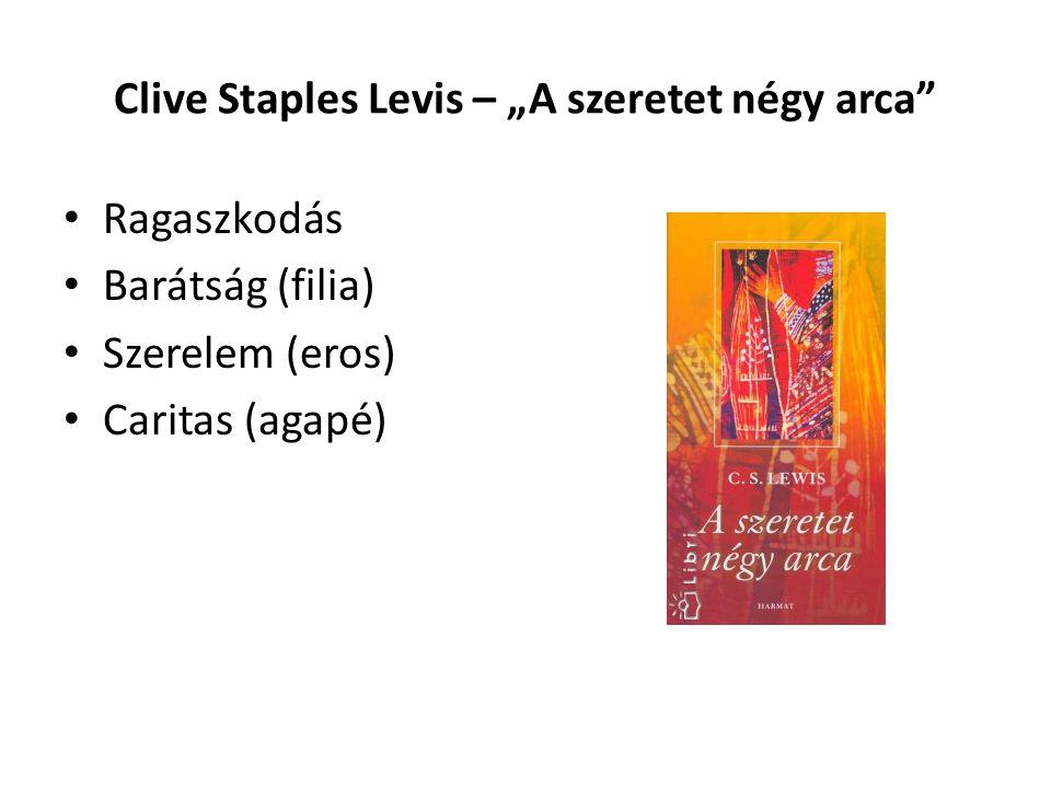 """Clive Staples Levis – """"A szeretet négy arca Ragaszkodás • Valami tetszik nekünk, megfelel elképzeléseinknek • Szeretnénk ezt elnyerni • Jókívánságok"""