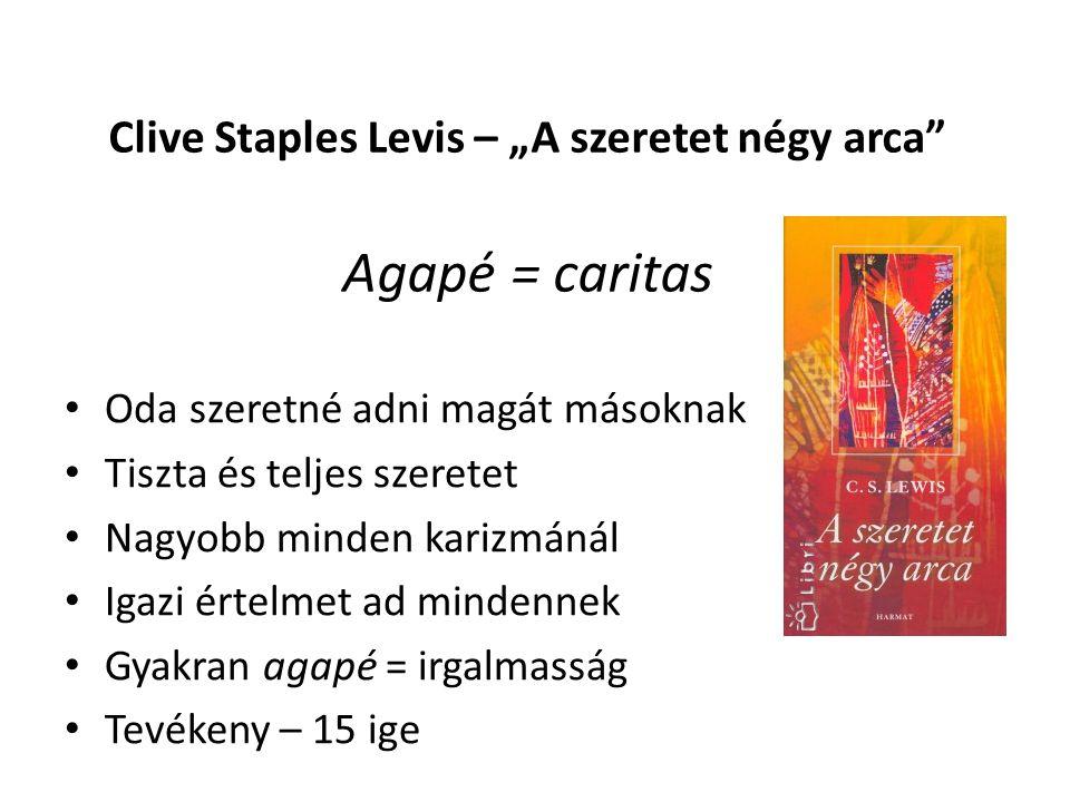 """Clive Staples Levis – """"A szeretet négy arca Agapé = caritas • Oda szeretné adni magát másoknak • Tiszta és teljes szeretet • Nagyobb minden karizmánál • Igazi értelmet ad mindennek • Gyakran agapé = irgalmasság • Tevékeny – 15 ige"""