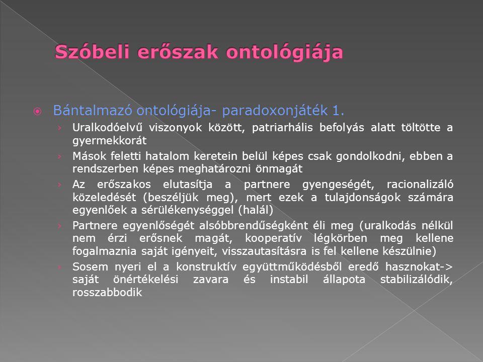  Bántalmazó ontológiája- paradoxonjáték 1. › Uralkodóelvű viszonyok között, patriarhális befolyás alatt töltötte a gyermekkorát › Mások feletti hatal