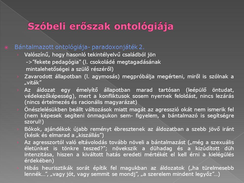 """ Bántalmazott ontológiája- paradoxonjáték 2. › Valószínű, hogy hasonló tekintélyelvű családból jön ->""""fekete pedagógia"""" (l. csokoládé megtagadásának"""