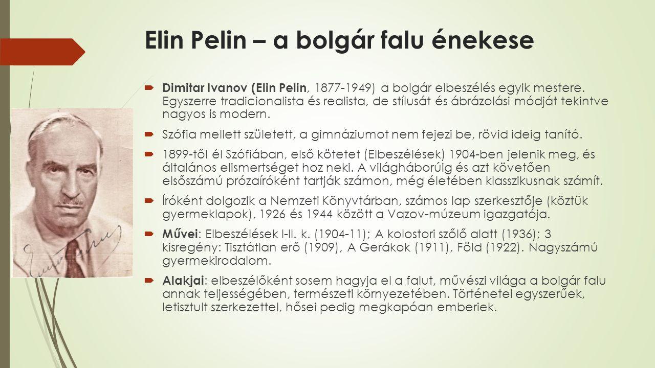 Elin Pelin – a bolgár falu énekese  Dimitar Ivanov (Elin Pelin, 1877-1949) a bolgár elbeszélés egyik mestere. Egyszerre tradicionalista és realista,