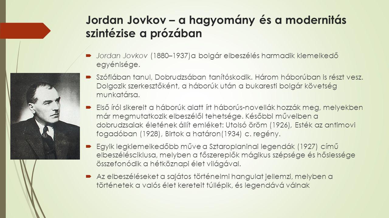 Jordan Jovkov – a hagyomány és a modernitás szintézise a prózában  Jordan Jovkov (1880–1937)a bolgár elbeszélés harmadik kiemelkedő egyénisége.  Szó