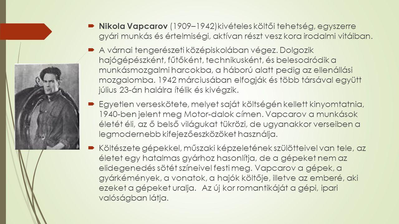  Nikola Vapcarov (1909–1942)kivételes költői tehetség, egyszerre gyári munkás és értelmiségi, aktívan részt vesz kora irodalmi vitáiban.  A várnai t