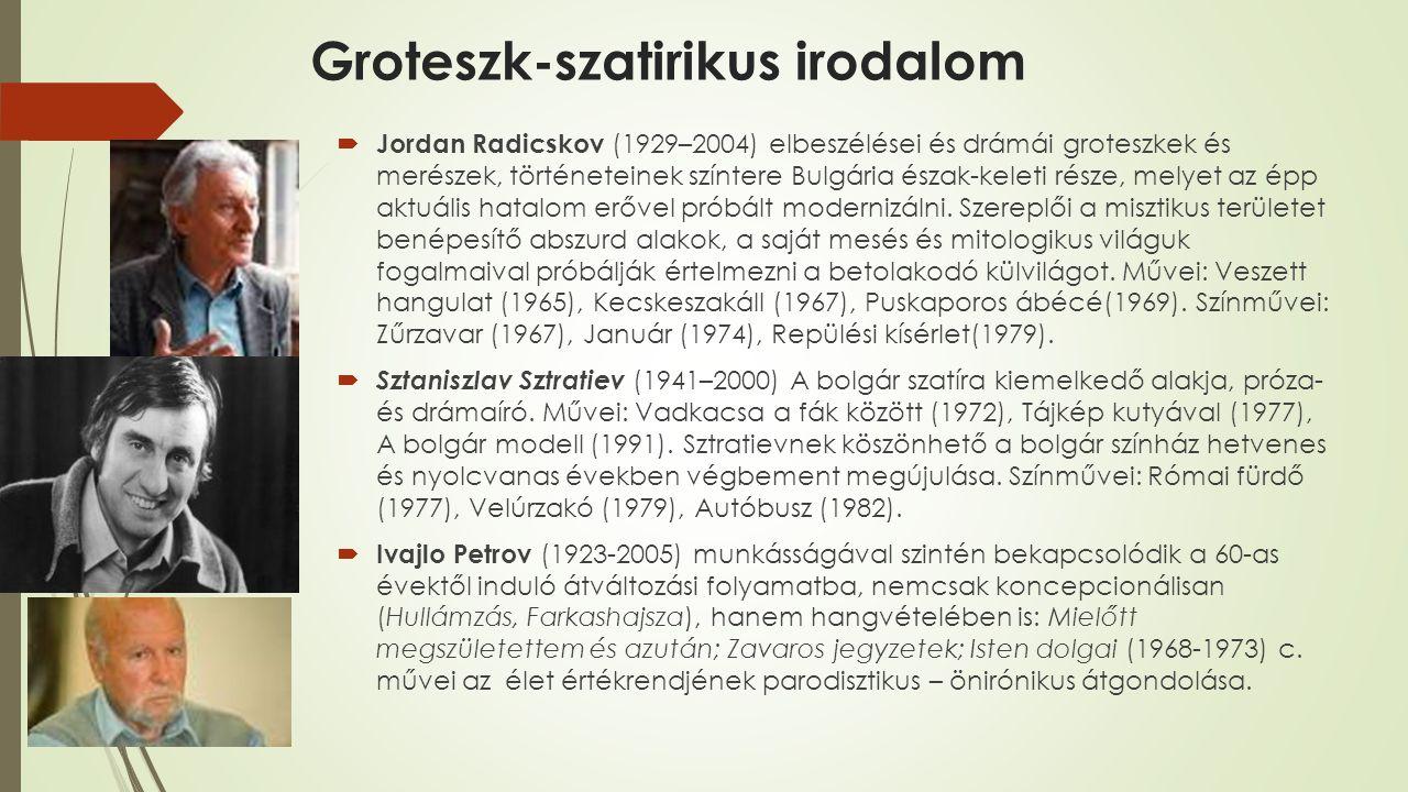 Groteszk-szatirikus irodalom  Jordan Radicskov (1929–2004) elbeszélései és drámái groteszkek és merészek, történeteinek színtere Bulgária észak-kelet