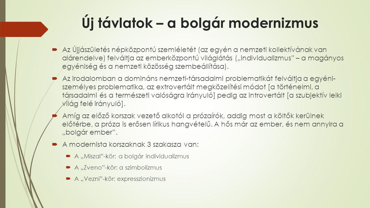 Új távlatok – a bolgár modernizmus  Az Újjászületés népközpontú szemléletét (az egyén a nemzeti kollektívának van alárendelve) felváltja az emberközp