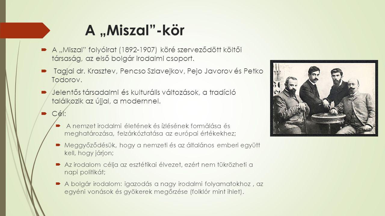 """A """"Miszal""""-kör  A """"Miszal"""" folyóirat (1892-1907) köré szerveződött költői társaság, az első bolgár irodalmi csoport.  Tagjai dr. Krasztev, Pencso Sz"""
