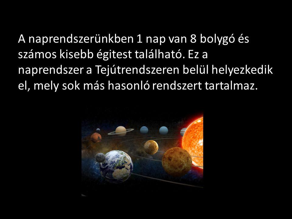 A naprendszerünkben 1 nap van 8 bolygó és számos kisebb égitest található. Ez a naprendszer a Tejútrendszeren belül helyezkedik el, mely sok más hason