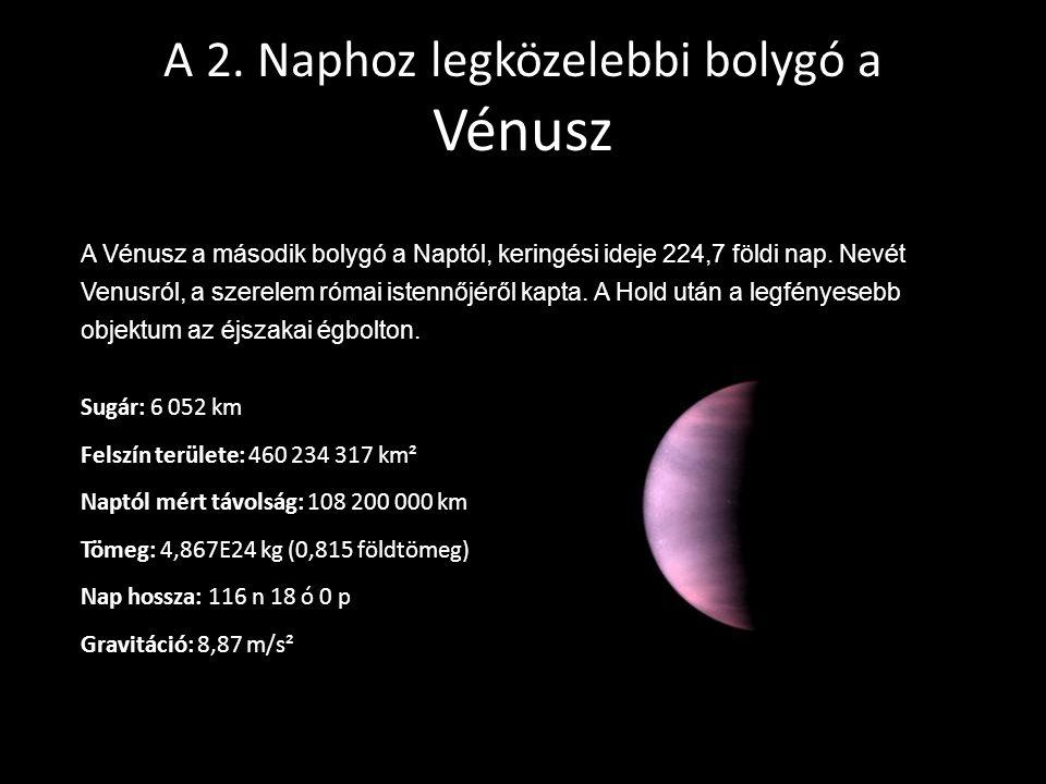 A 2. Naphoz legközelebbi bolygó a Vénusz A Vénusz a második bolygó a Naptól, keringési ideje 224,7 földi nap. Nevét Venusról, a szerelem római istennő