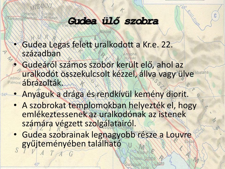 • Gudea Legas felett uralkodott a Kr.e.22.