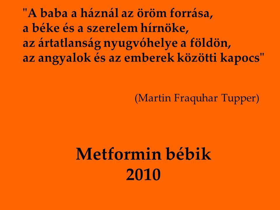 Metformin bébik 2010 A baba a háznál az öröm forrása, a béke és a szerelem hírnöke, az ártatlanság nyugvóhelye a földön, az angyalok és az emberek közötti kapocs (Martin Fraquhar Tupper)