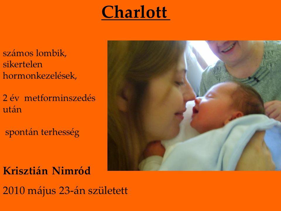 Charlott számos lombik, sikertelen hormonkezelések, 2 év metforminszedés után spontán terhesség Krisztián Nimród 2010 május 23-án született