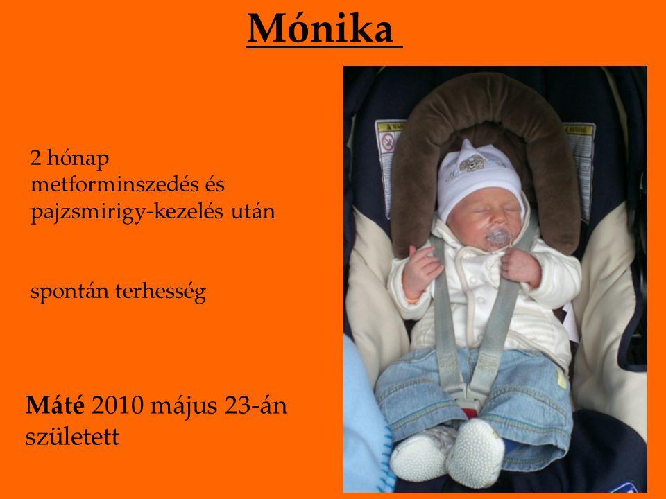 Mónika 2 hónap metforminszedés és pajzsmirigy-kezelés után spontán terhesség Máté 2010 május 23-án született