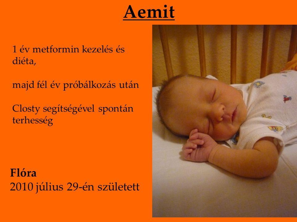 Aemit 1 év metformin kezelés és diéta, majd fél év próbálkozás után Closty segítségével spontán terhesség Flóra 2010 július 29-én született