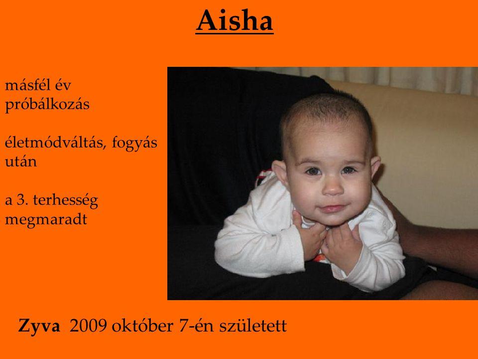 Aisha másfél év próbálkozás életmódváltás, fogyás után a 3. terhesség megmaradt Zyva 2009 október 7-én született
