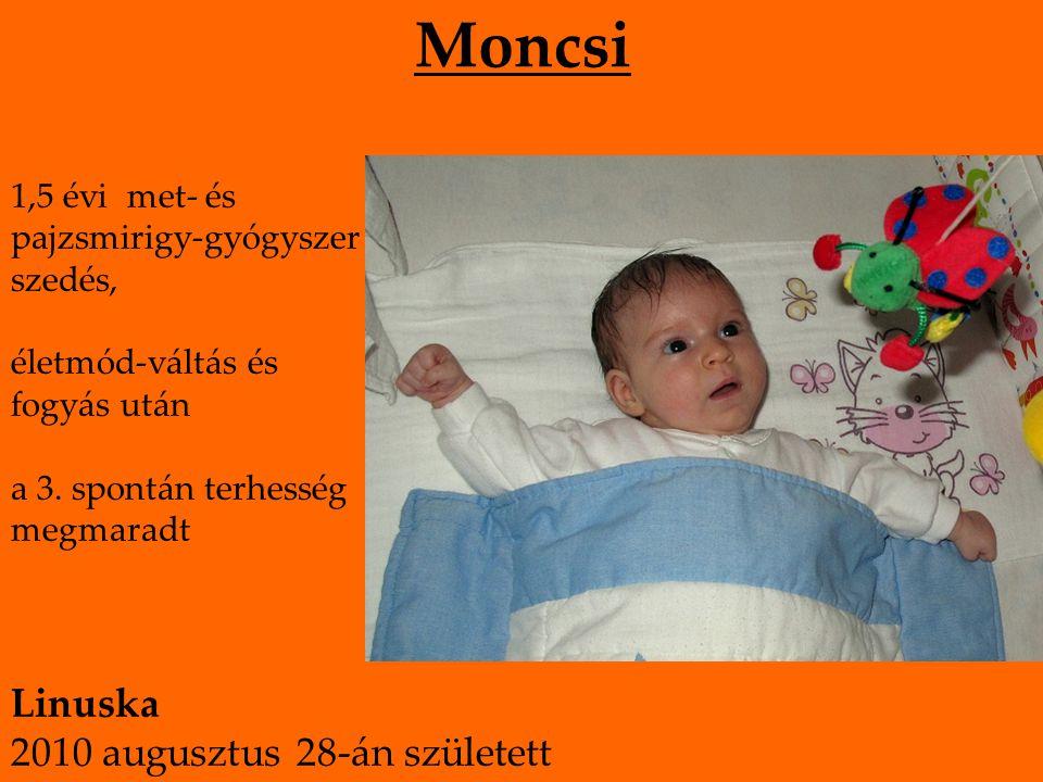 Moncsi 1,5 évi met- és pajzsmirigy-gyógyszer szedés, életmód-váltás és fogyás után a 3. spontán terhesség megmaradt Linuska 2010 augusztus 28-án szüle