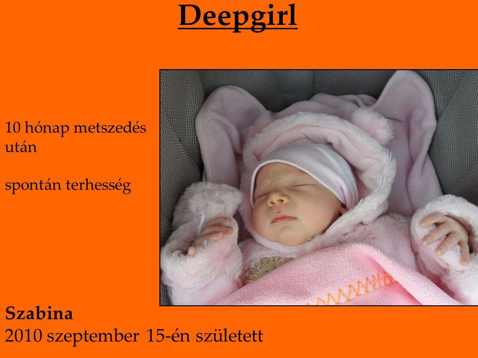 Deepgirl 10 hónap metszedés után spontán terhesség Szabina 2010 szeptember 15-én született