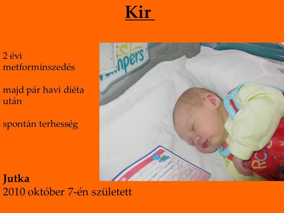 Kir 2 évi metforminszedés majd pár havi diéta után spontán terhesség Jutka 2010 október 7-én született