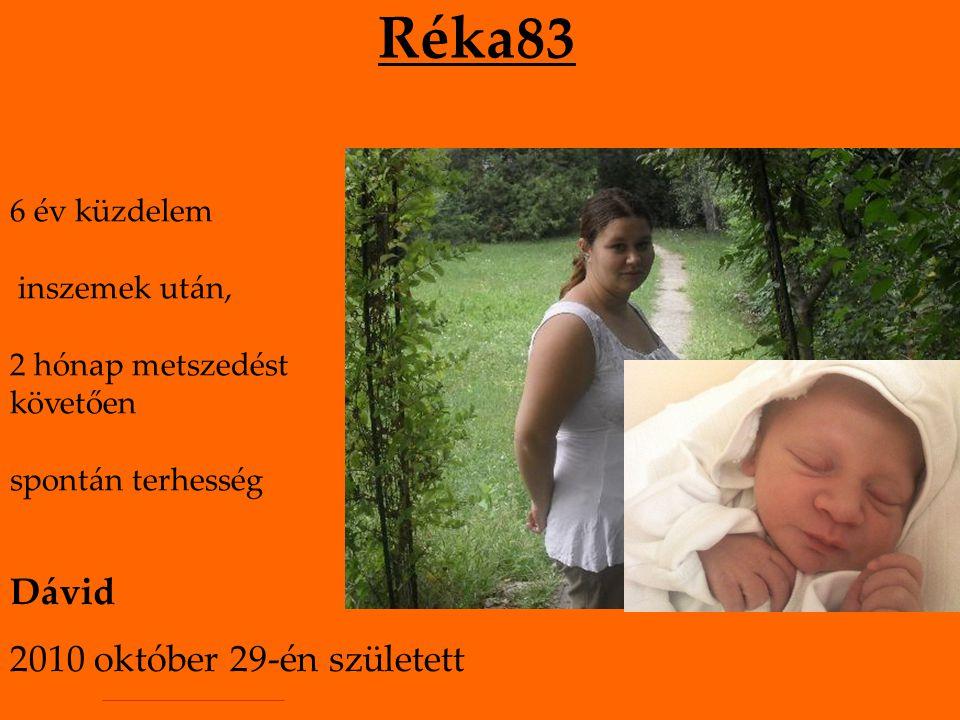 Réka83 6 év küzdelem inszemek után, 2 hónap metszedést követően spontán terhesség Dávid 2010 október 29-én született