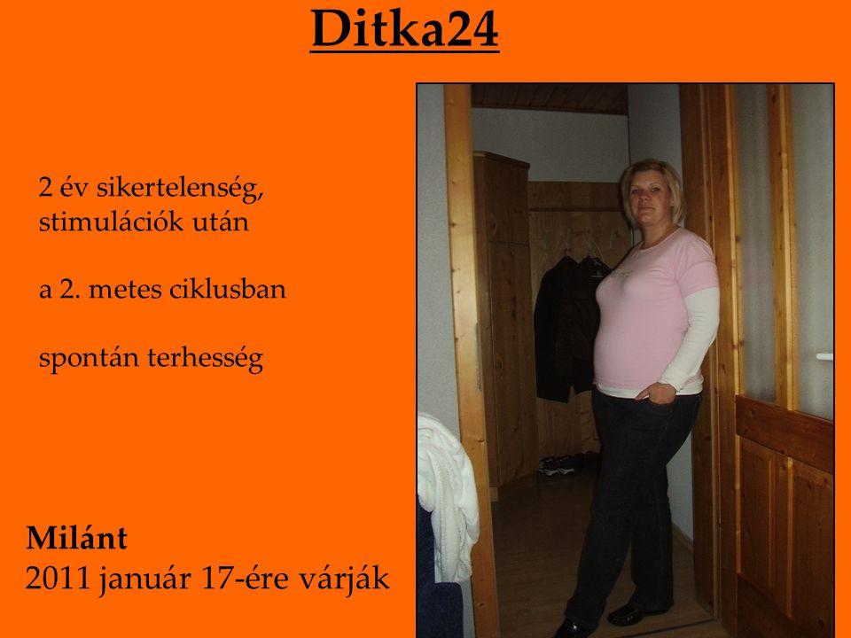 Ditka24 2 év sikertelenség, stimulációk után a 2. metes ciklusban spontán terhesség Milánt 2011 január 17-ére várják