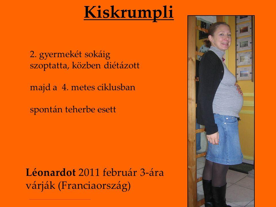 Kiskrumpli 2. gyermekét sokáig szoptatta, közben diétázott majd a 4. metes ciklusban spontán teherbe esett Léonardot 2011 február 3-ára várják (Franci