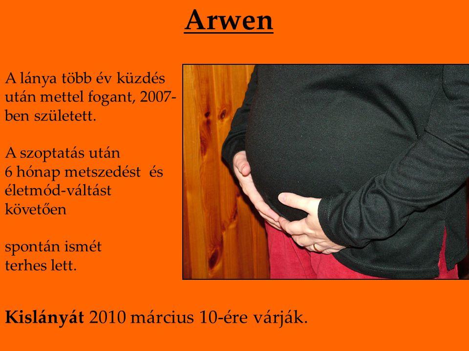 Arwen A lánya több év küzdés után mettel fogant, 2007- ben született. A szoptatás után 6 hónap metszedést és életmód-váltást követően spontán ismét te