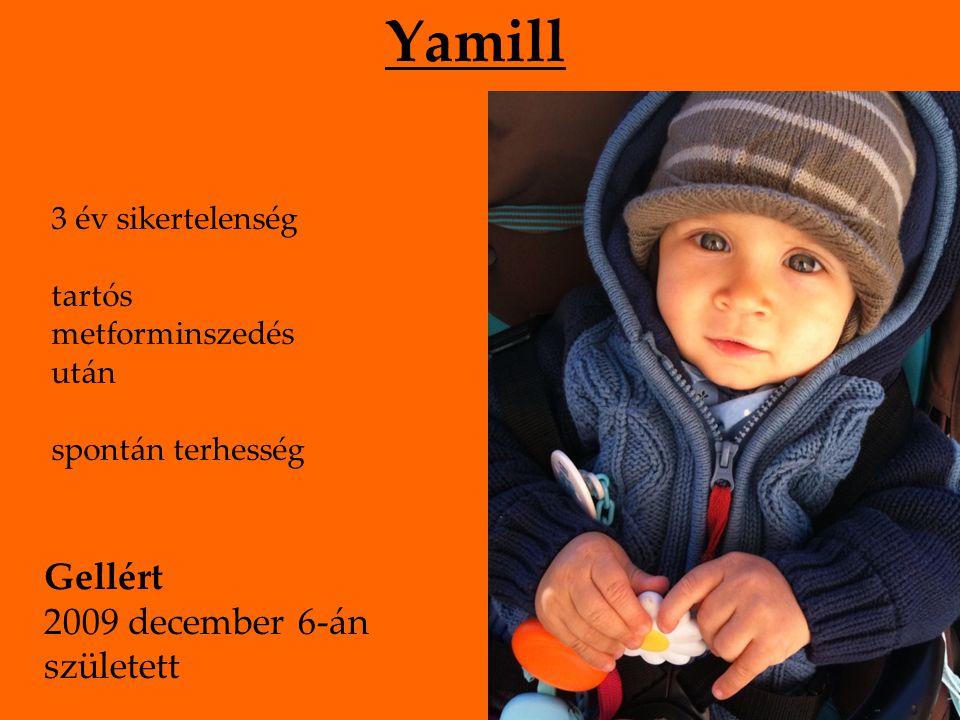 Yamill 3 év sikertelenség tartós metforminszedés után spontán terhesség Gellért 2009 december 6-án született