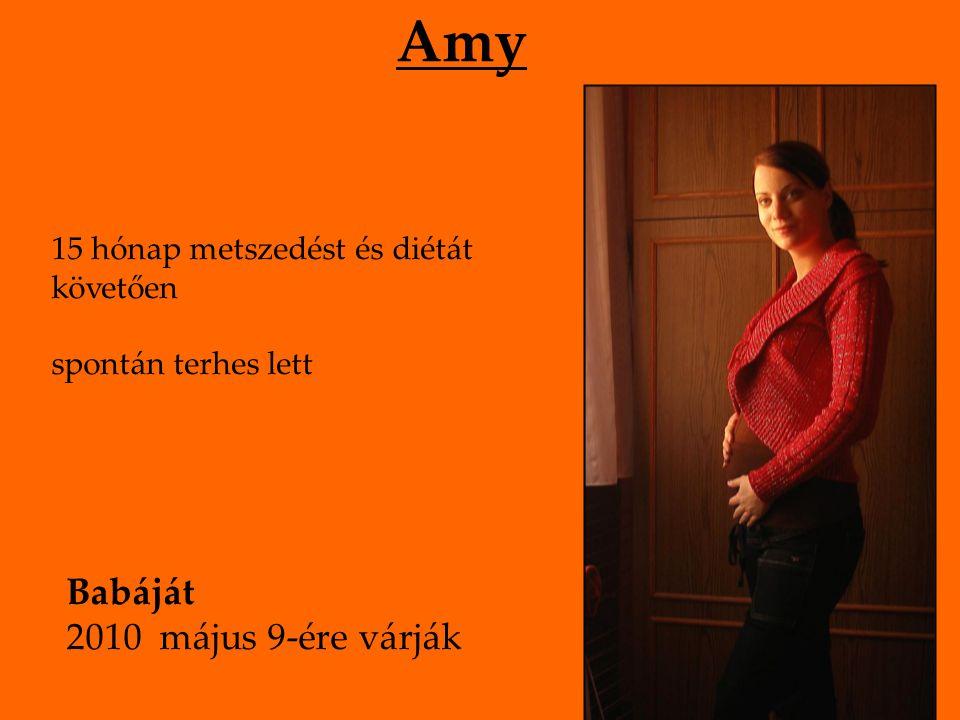 Amy 15 hónap metszedést és diétát követően spontán terhes lett Babáját 2010 május 9-ére várják