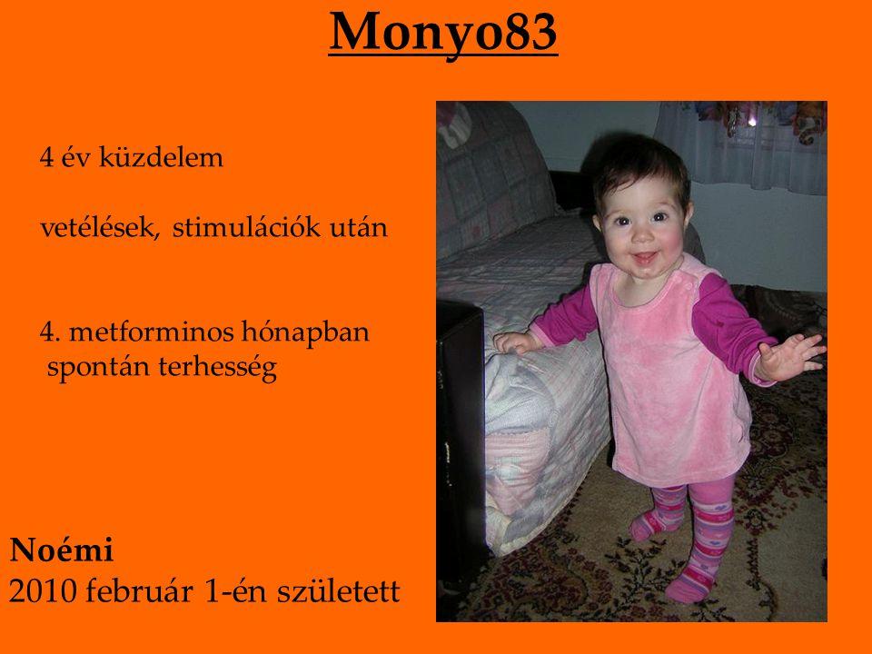 Monyo83 4 év küzdelem vetélések, stimulációk után 4. metforminos hónapban spontán terhesség Noémi 2010 február 1-én született