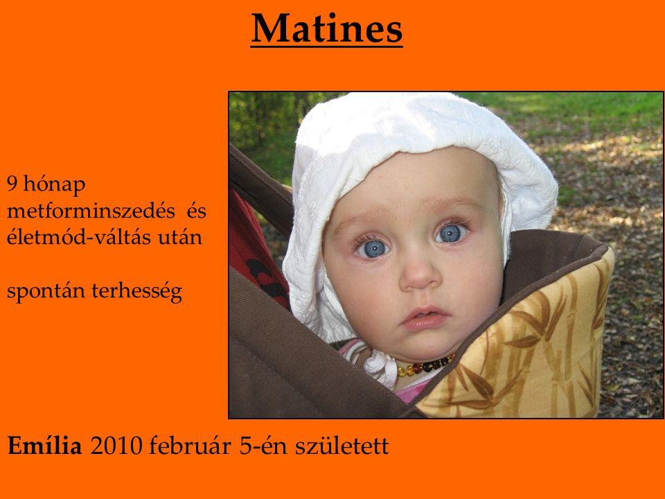Matines 9 hónap metforminszedés és életmód-váltás után spontán terhesség Emília 2010 február 5-én született