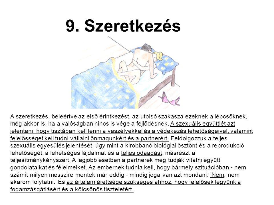 9. Szeretkezés A szeretkezés, beleértve az első érintkezést, az utolsó szakasza ezeknek a lépcsőknek, még akkor is, ha a valóságban nincs is vége a fe