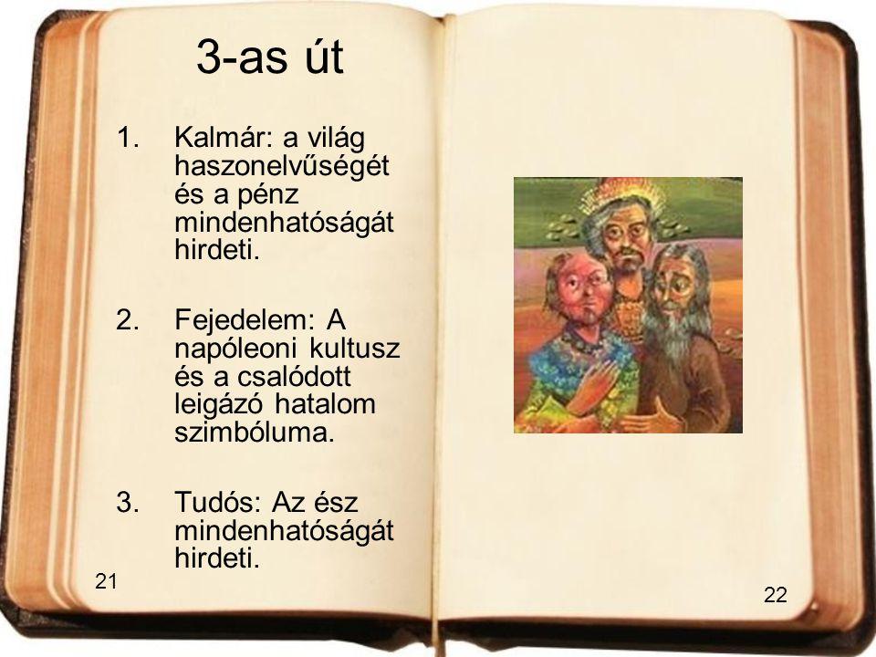 3-as út 1.Kalmár: a világ haszonelvűségét és a pénz mindenhatóságát hirdeti. 2.Fejedelem: A napóleoni kultusz és a csalódott leigázó hatalom szimbólum