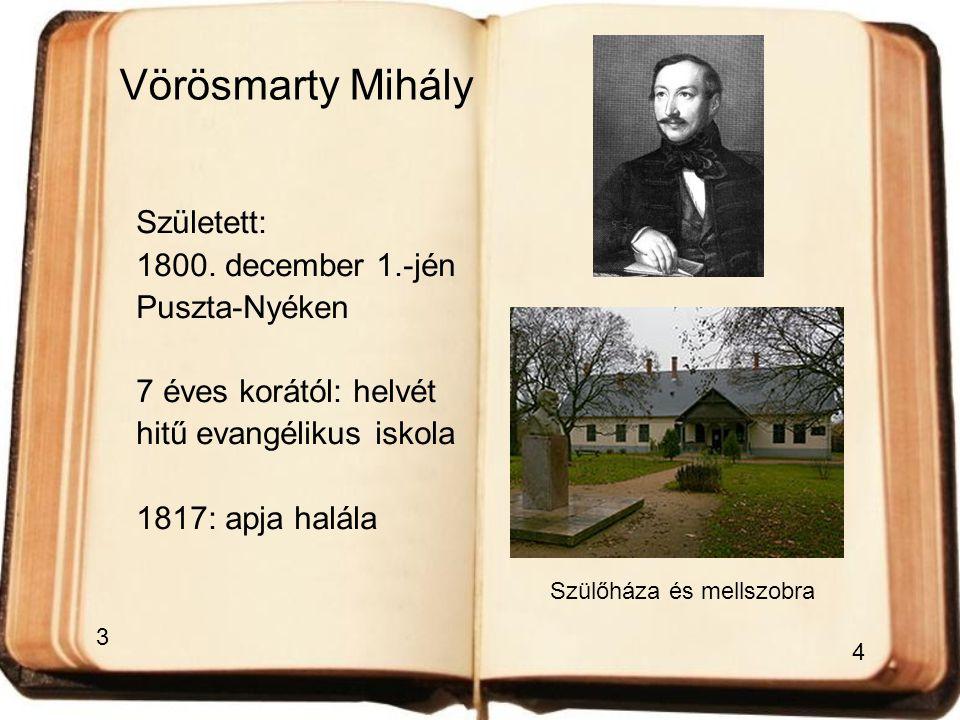 Vörösmarty Mihály Született: 1800. december 1.-jén Puszta-Nyéken 7 éves korától: helvét hitű evangélikus iskola 1817: apja halála Szülőháza és mellszo
