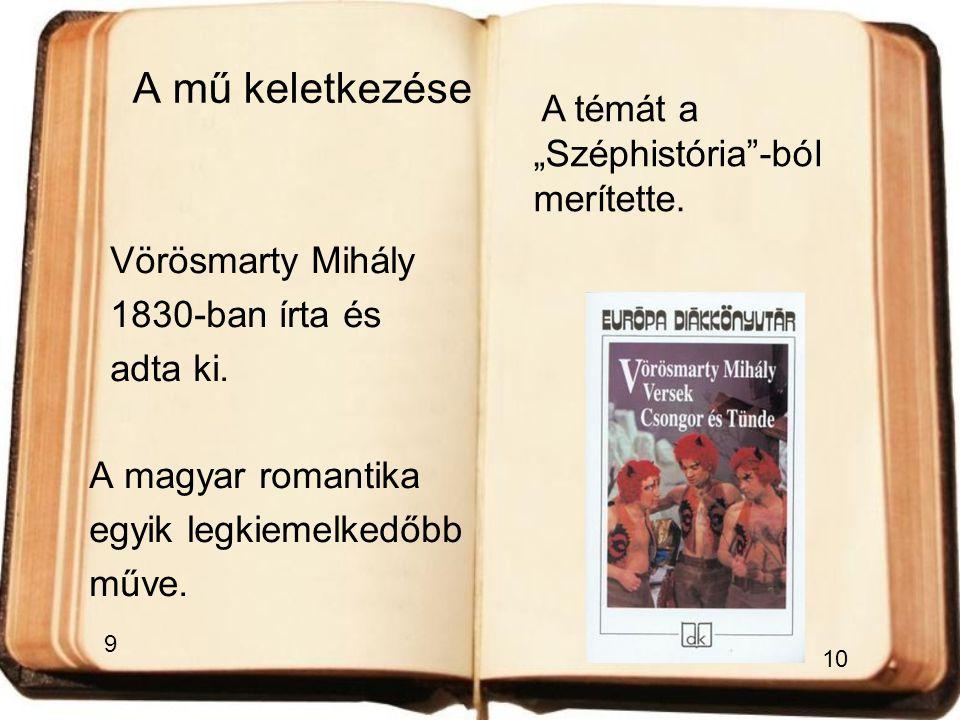 """A mű keletkezése Vörösmarty Mihály 1830-ban írta és adta ki. A magyar romantika egyik legkiemelkedőbb műve. A témát a """"Széphistória""""-ból merítette. 9"""