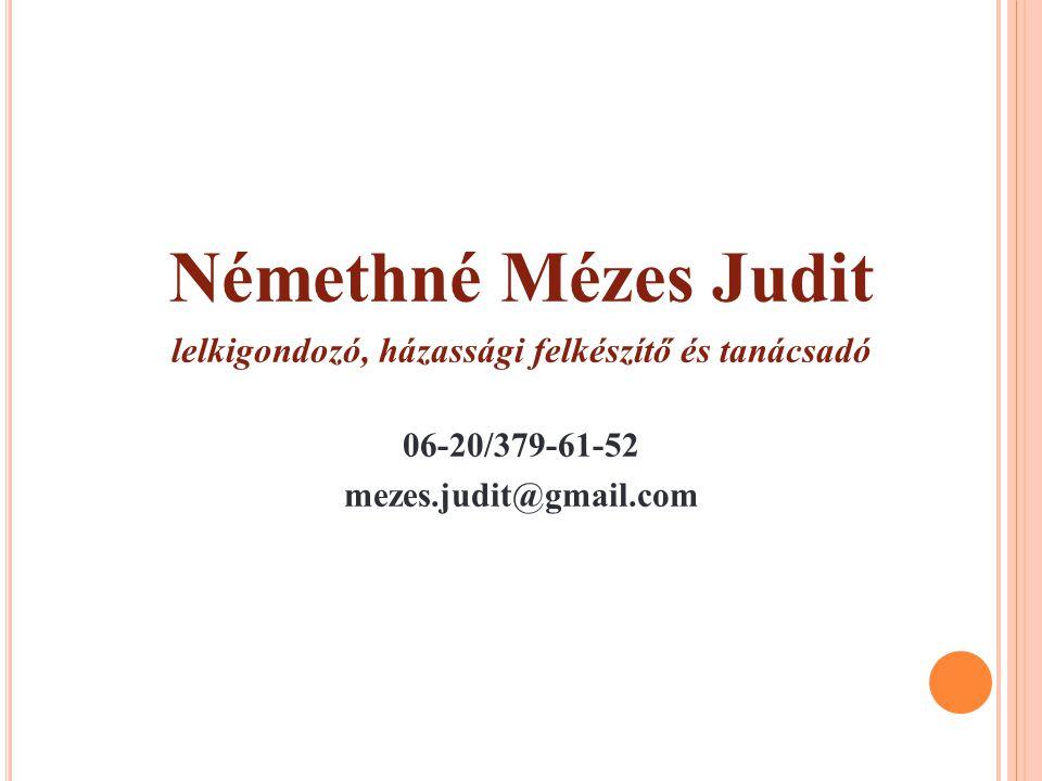 Némethné Mézes Judit lelkigondozó, házassági felkészítő és tanácsadó 06-20/379-61-52 mezes.judit@gmail.com